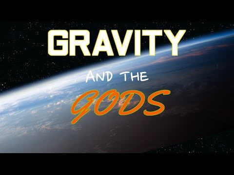 GRAVITY AND THE GODS
