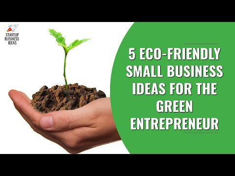 5 Eco Friendly Small Business Ideas For The Green Entrepreneur | Startup Business Ideas