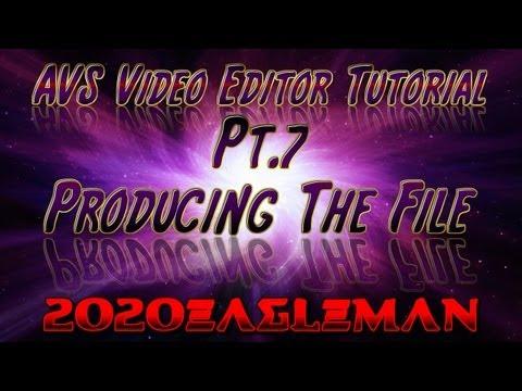 Pt.7 AVS Video Editor Tutorial! Producing The File