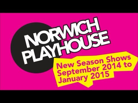 September 2014 to January 2015 at Norwich Playhouse