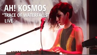 ah kosmos trace of waterfalls live