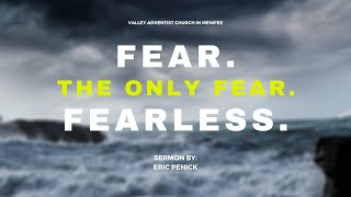 Fear. The Only Fear. Fearless.