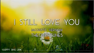 TheOvertunes - I Still Love You (Acoustic Version) (Lirik)