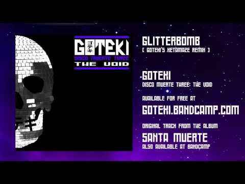 Goteki - Glitterbomb ( Goteki's Ketamaze remix )