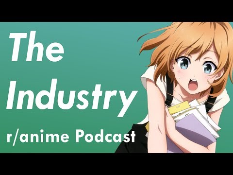The Industry Episode - The /r/Anime Podcast