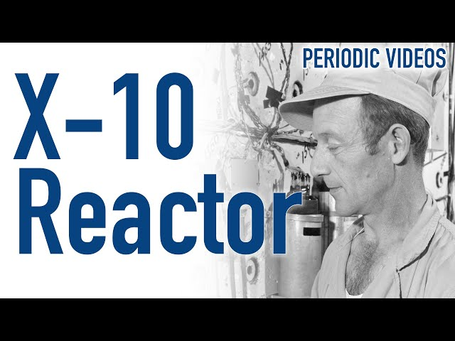 The X-10 Nuclear Reactor - Periodic Table of Videos