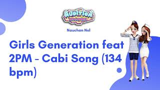 Girls Generation feat 2PM - Cabi Song (134 bpm)