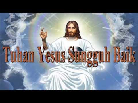 Lagu Rohani Kristen - Tuhan Yesus Sungguh Baik