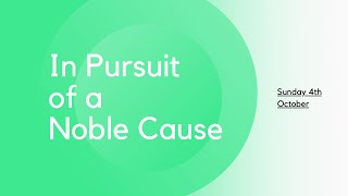 Sunday 4th October: In Pursuit of a Noble Cause