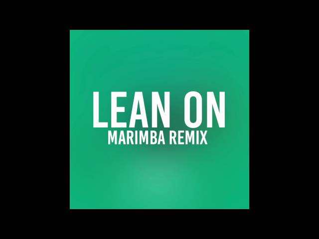 Lean On (Marimba Remix of Major Lazer, DJ Snake)