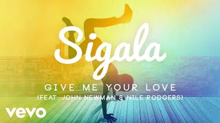 sigala give me your love official audio ft john newman nile rodgers
