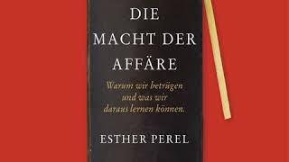 Esther Perel  Die Macht der Affäre  Warum wir betrügen und was wir daraus lernen können