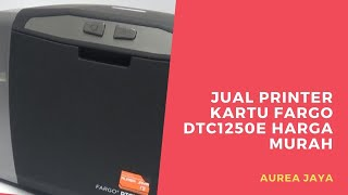 Jual Printer Kartu FARGO DTC1250e MURAH & BERGARANSI | 031-8052 559 | AUREA JAYA
