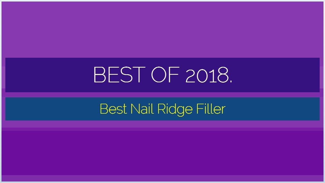 Best Nail Ridge Filler 2018 - YouTube
