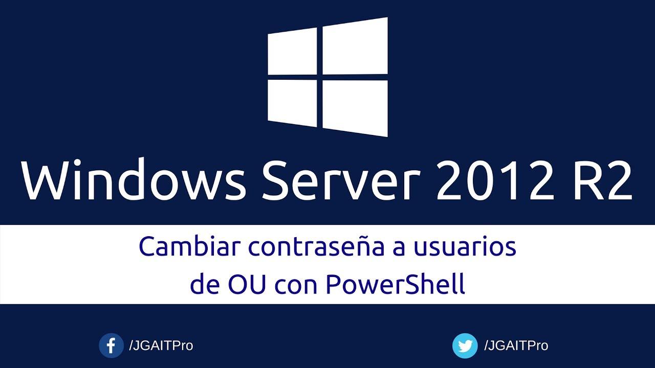 Windows Server 2012 R2 - Cambiar contraseña a usuarios de OU con ...