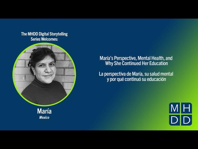 MHDD Digital Storytelling Series: María's Story