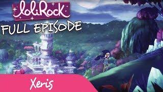 LoliRock - Xeris! | FULL EPISODE | Series 1, Episode 6 | LoliRock