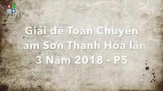 Giải đề Toán Chuyên Lam Sơn Thanh Hóa lần 3 Năm 2018 - P5