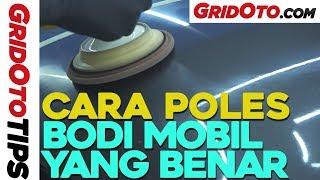 Cara Poles Bodi Mobil Yang Benar | How To | GridOto Tips