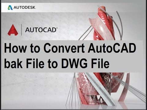 How to Convert AutoCAD bak File to DWG File In AutoCad 2017