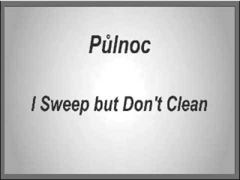 Půlnoc  I Sweep but Dont Clean