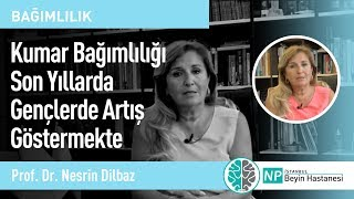 Kumar Bağımlılığı Son Yıllarda Gençlerde Artış Göstermekte-Prof. Dr. Nesrin Dilbaz
