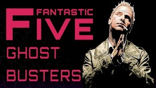 5 Best Ghost Busters - Fantastic Five