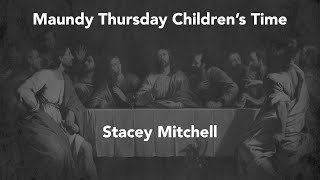 Stacey Mitchell teaches about Maundy Thursday