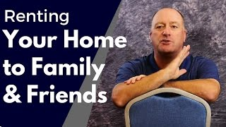 Renting Your Home To Family And Friends