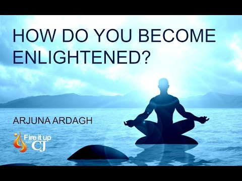 How do you become enlightened or awakened? (Arjuna Aradagh)