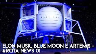 Elon Musk, Blue Moon e Artemis - Rota News #01