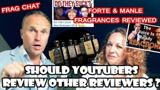 Should Fragrance Reviewers Review Each Other Plus Forte & Manle Review