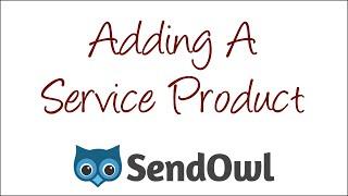 SendOwl: Adding A Service Product