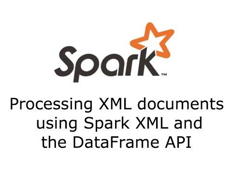 Processing XML in Apache Spark using Spark XML and the DataFrame API