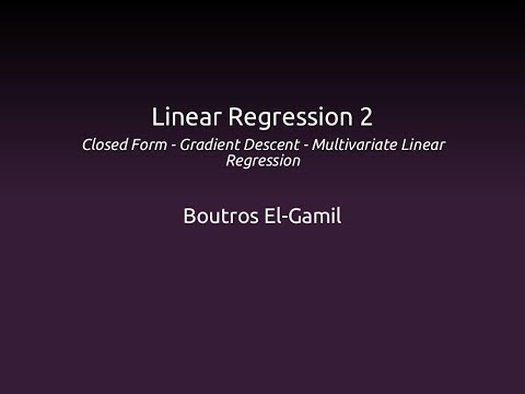 Linear Regression 2: Closed Form - Gradient Descent - Multivariate Linear Regression
