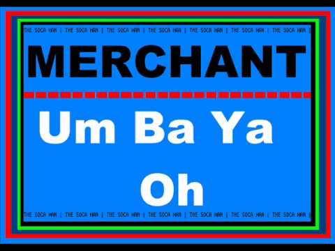 MERCHANT - UM BA YA OH [OLD SOCA]