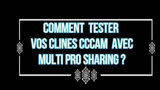 TESTER VOS CLINES CCCAM AVEC MULTI PRO SHARING
