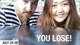 VLOG - YOU LOSE! - July 24-26