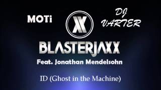 Blasterjaxx & MOTi feat. Jonathan Mendelsohn - ID (Ghost in the Machine) (Varter edit)