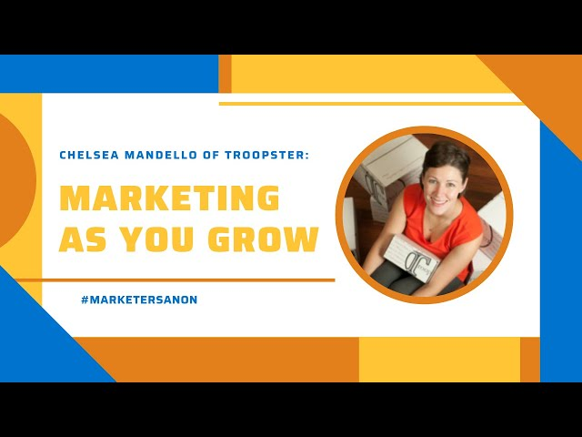 MARKETING AS YOU GROW - Chelsea Mandello