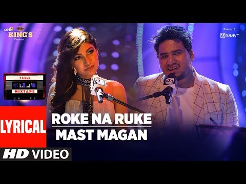 Roke Na Ruke/Mast Magan Lyrical Video Song | T-Series Mixtape | Tulsi Kumar | Dev Negi