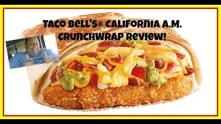 Taco Bell's® California A.m. Crunchwrap  Review!