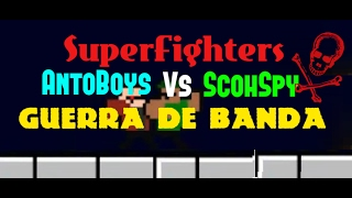 SuperFighters AntoBoys Vs ScohSpy Guerra De Pandillas