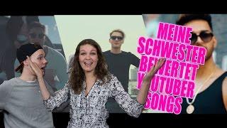 MEINE SCHWESTER BEWERTET YOUTUBER SONGS