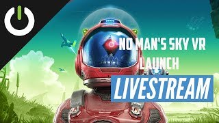 No Man's Sky VR Launch Party! - Over Two Hours Of PC VR Gameplay (Beyond Update / Rift S)