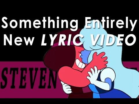 Something Entirely New Lyrics 【 Steven Universe 】