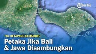 Petaka Jika Bali dan Jawa Disambungkan   TOL KETAPANG-GILIMANUK