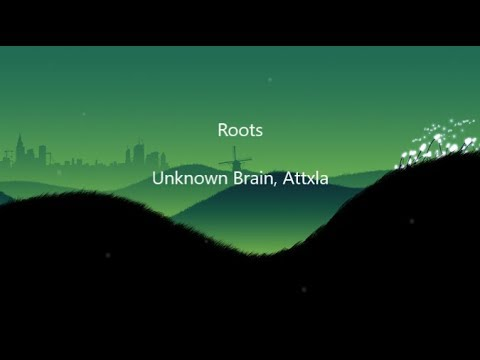 Roots - Unknown Brain, Attxla  LYRICS