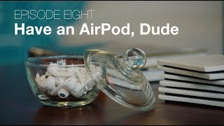 Episode 08 - Have an AirPod, Dude