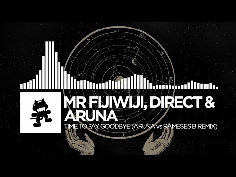 Mr FijiWiji, Direct & ARUNA - Time To Say Goodbye (ARUNA vs Rameses B Remix) [Monstercat Release]